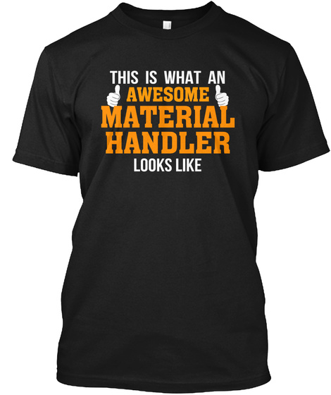 This Is What An Awesome Material Handler Looks Like Black T-Shirt Front