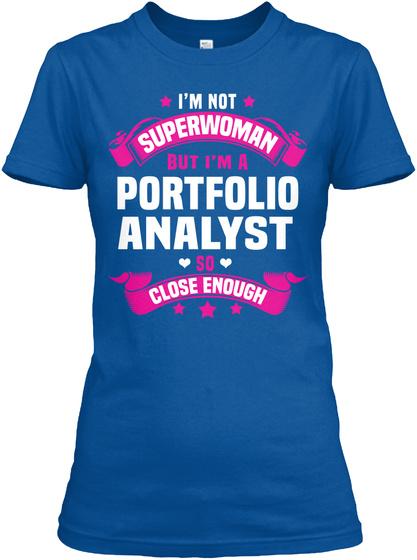 I'm Not Superwoman But I'm A Portfolio Analyst So Close Enough Royal T-Shirt Front