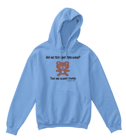 Why Are Teddy Bears Never Hungry? They Are Always Stuffed Alexander & Kent Carolina Blue T-Shirt Front