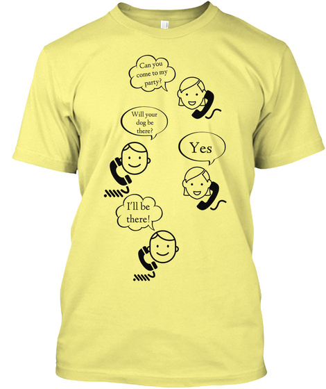 Can You Come To My Party? Will Your Dog Be There? Yes I'll Be There! Lemon Yellow  T-Shirt Front