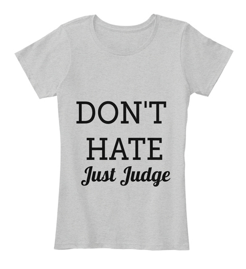 Don't Hate Just Judge Light Heather Grey T-Shirt Front