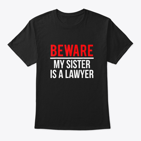 Beware My Sister Is A Lawyer T Shirt Black T-Shirt Front