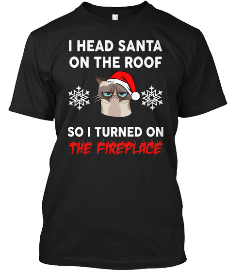 I Head Santa On The Roof T Shirt Black T-Shirt Front