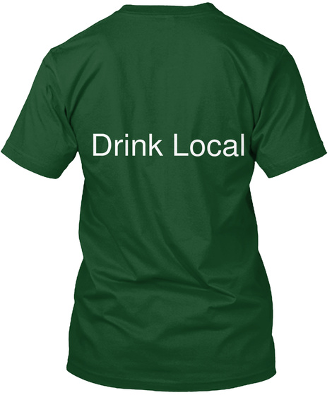 Drink Local Deep Forest T-Shirt Back