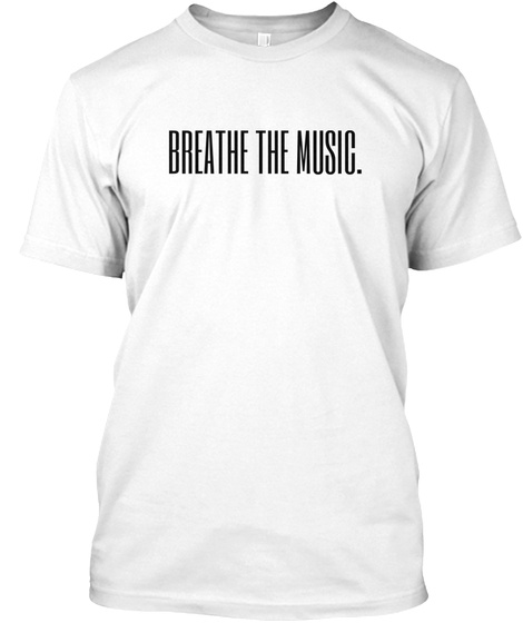 Breathe The Music. White T-Shirt Front