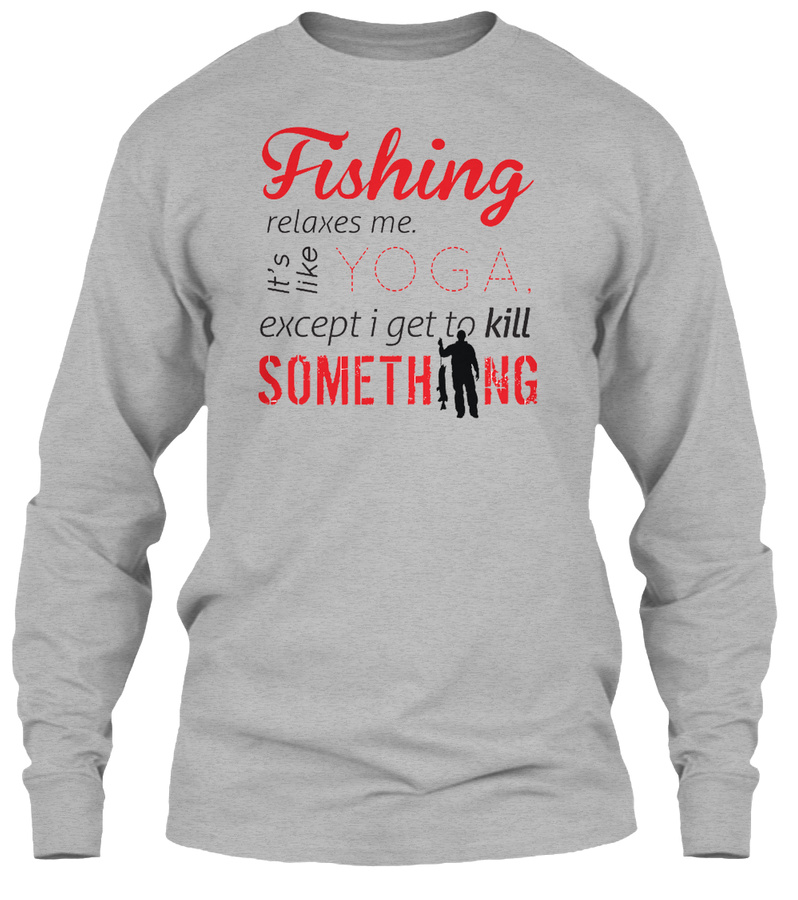 Fishing Relaxes Me. Yoga Fishing Shirts LongSleeve Tee