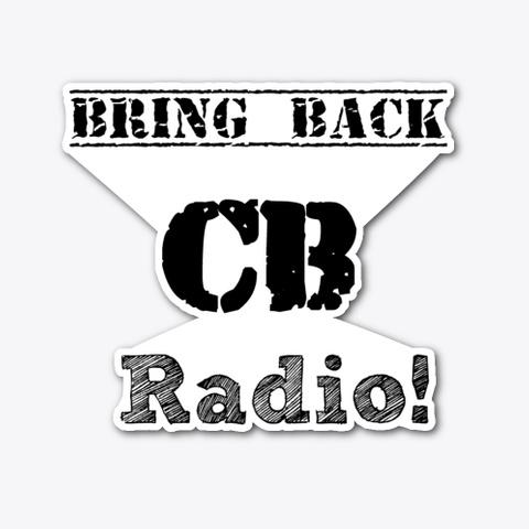 Bring Back Cb Radio! Standard T-Shirt Front