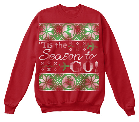 Tis The Season To Go! Deep Red  Sweatshirt Front