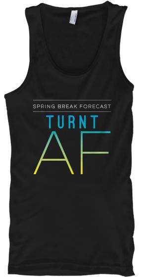 Spring Break Forecast Turnt Af Black Tank Top Front