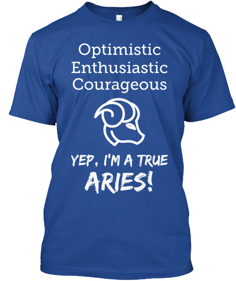 Optimistic Enthusiastic Courageous Yep,I'm A True Aries! Deep Royal T-Shirt Front