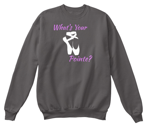 What S Your Pointe Ballet Shoes Funny Da Charcoal T-Shirt Front