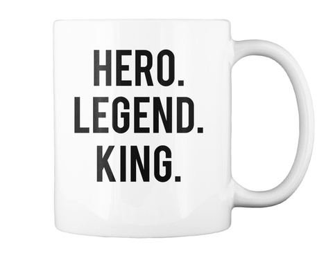 Hero. Legend. King. White Mug Back