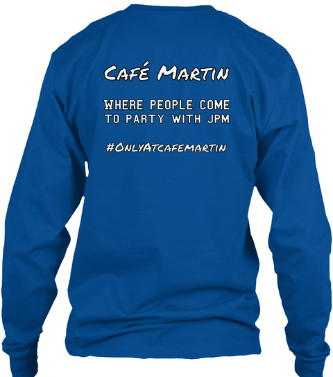 Café Martin Where People Come To Party With Jpm #Onlyat Cafe Martin Royal T-Shirt Back