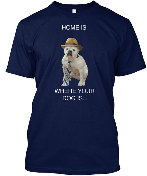 Home Is          Where Your  Dog Is... Navy T-Shirt Front