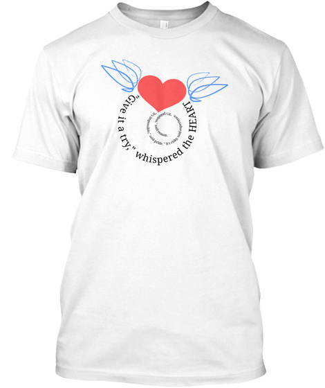 """""""Give It A Try"""" Whispered The Heart White T-Shirt Front"""