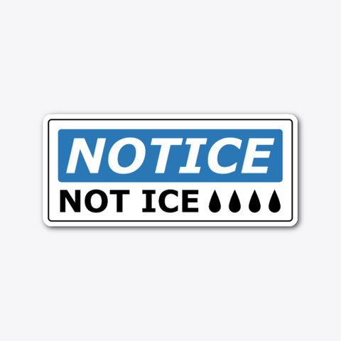 Notice: Not Ice (Sticker) Standard T-Shirt Front