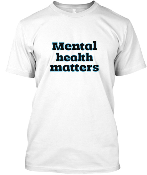 Mental Health Matters White T-Shirt Front