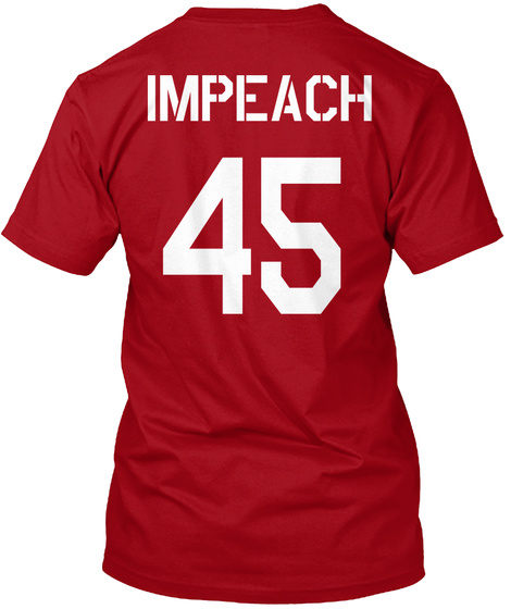 Impeach 45! Deep Red T-Shirt Back