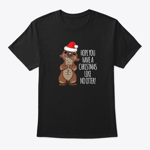 Cute Otter Christmas Fun Holiday Saying Black T-Shirt Front