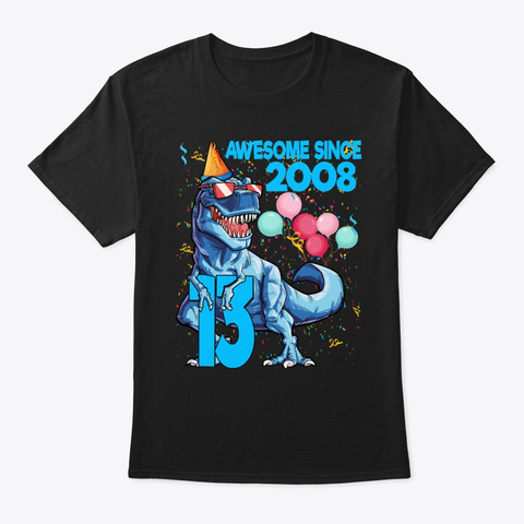 13rd Birthday Awesome Since 2008 T Rex Black T-Shirt Front
