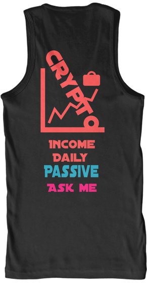Crypto  Income Daily Passive Ask Me Black T-Shirt Back