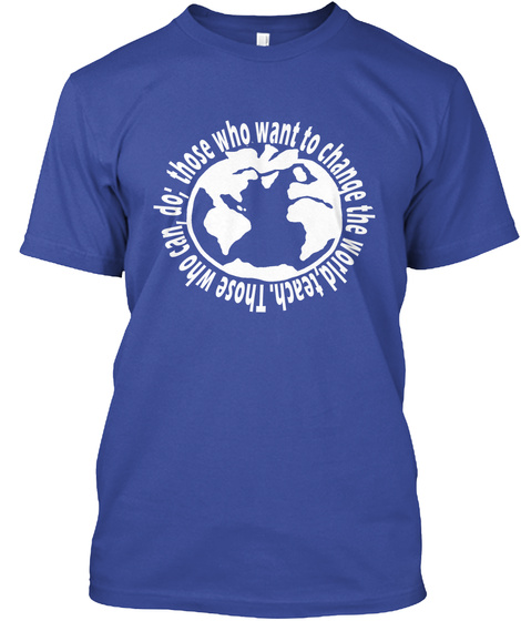 Those Who Want To Change The World, Teach, Those Who Can, Do; Deep Royal T-Shirt Front