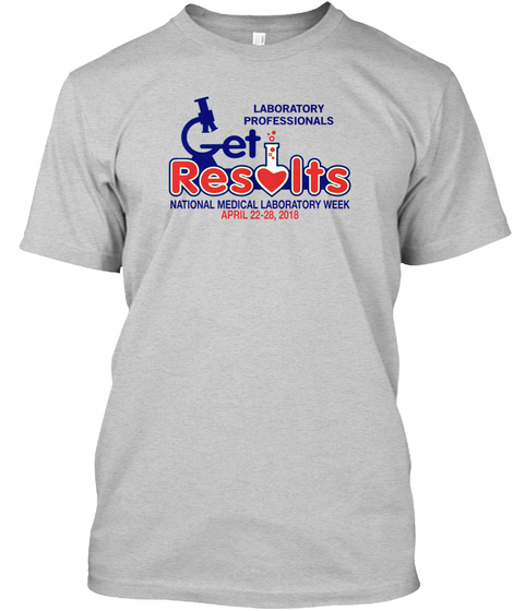 Laboratory Professionals Get Results National Medical Laboratory Week April 22 28, 2018 Light Steel T-Shirt Front