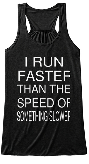 I Run Faster Than The Speed Of Something Slower Black T-Shirt Front