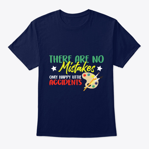 There're No Mistakes Only Happy Little A Navy T-Shirt Front