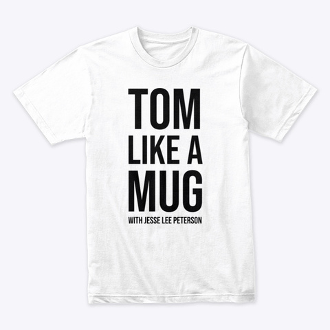 Tom Like A Mug W/ Jlp (Black Ink) White T-Shirt Front