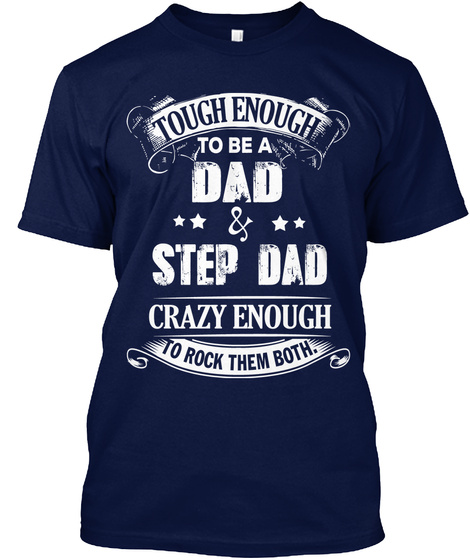 Tough Enough To Be A Dad & Step Dad Crazy Enough To Rock Them Both. Navy T-Shirt Front