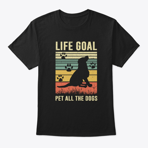 Life Goal Pet All The Dogs Love Vintage Black T-Shirt Front
