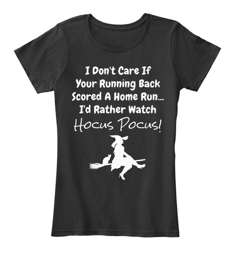 I Dont Care If Your Running Back Scored A Home Run... Id Rather Watch Hocus Pocus! Black Women's T-Shirt Front