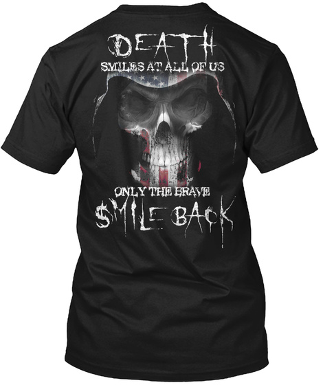 Death Smiles At All Of Us Only The Brave Smile Back Black T-Shirt Back