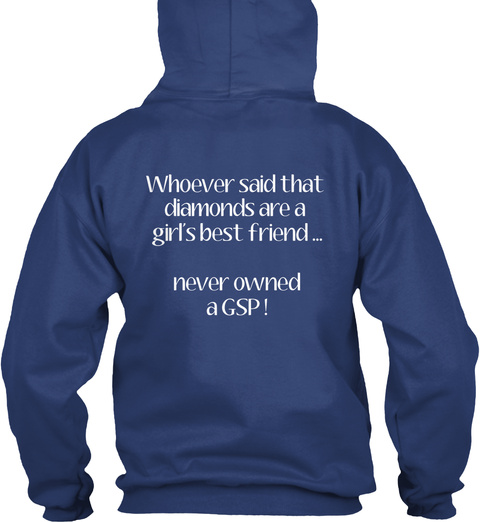 Whoever Said That Diamonds Are A Girl's Best Friend Never Owned A Gsp Airforce Blue Sweatshirt Back
