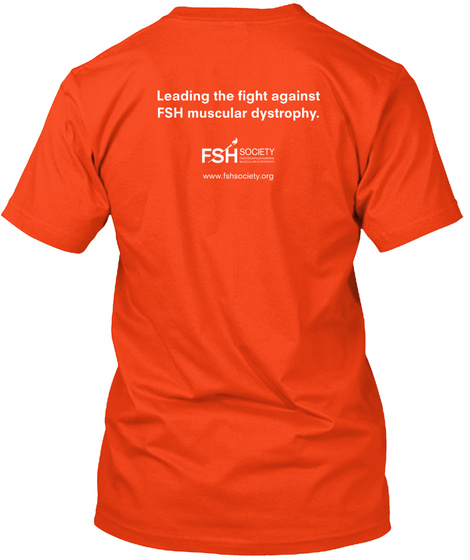Leading The Fight Against Fsh Muscular Dystrophy. Fsh Society  Www Fsh Society. Org Deep Orange  T-Shirt Back