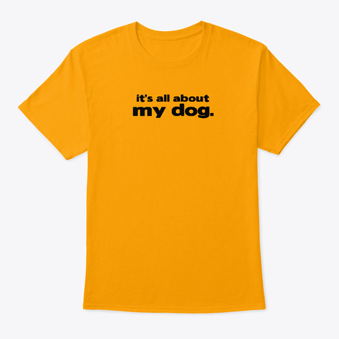My Dog Gold T-Shirt Front