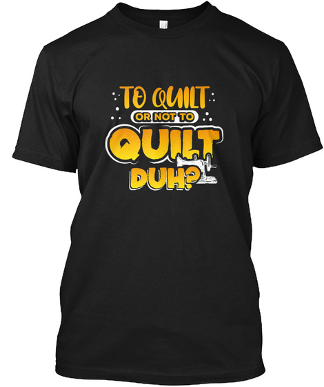 Quilting Gifts For Women To Quilt Or Not Black T-Shirt Front