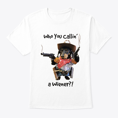 Who You Callin' A Wiener?! White T-Shirt Front