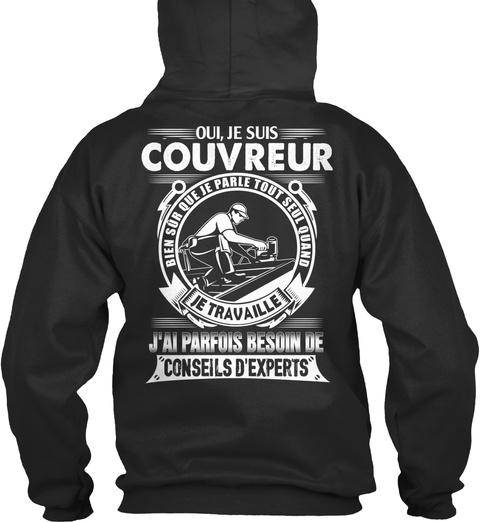 Oui, Je Suis Couvreur Bien Sur Que Je Parle Tout Seul Quand Je Travaille J'ai Parfois Besoin De Conseils D'experts Jet Black T-Shirt Back