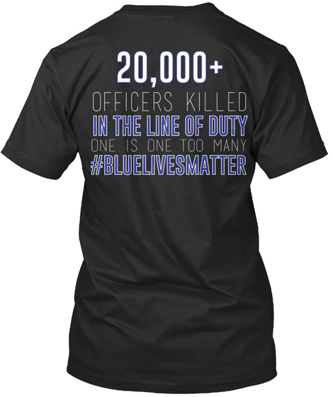 20000+ Officers Killed In The Line Of Duty One Is One Too Many #Bluelivesmatter Black T-Shirt Back