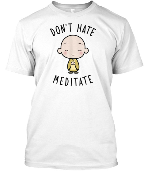 Dont Hate Meditate White T-Shirt Front