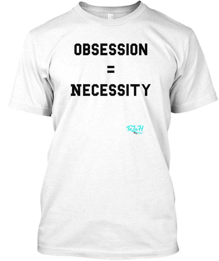 Obsession = Necessity Unisex Tshirt
