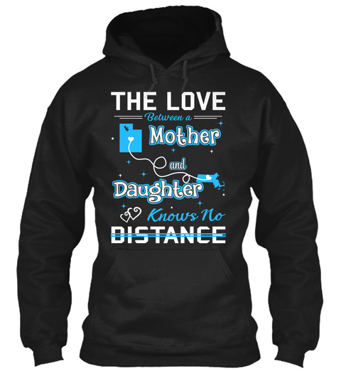 The Love Between A Mother And Daughter Knows No Distance. Utah  Massachusetts Black T-Shirt Front
