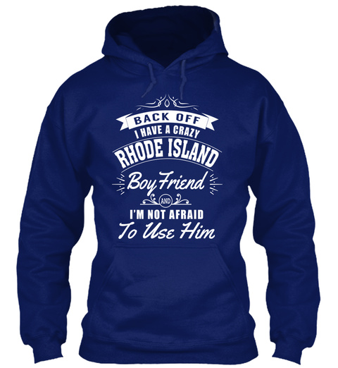 Back Off I Have A Crazy Rhode Island Boyfriend I'm Not Afraid To Use Him Oxford Navy T-Shirt Front