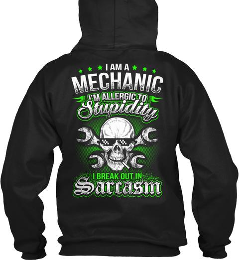 I Am A Mechanic I'm Allergic To Stupidity I Break Out In Sarcasm Black T-Shirt Back