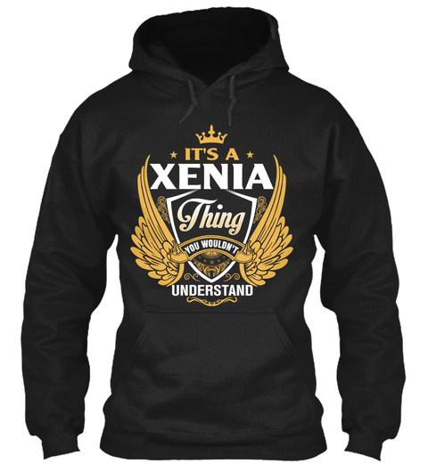 It's A Xenia Thing You Wouldn't Understand Black T-Shirt Front