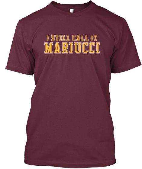 I Still Call It Mariucci Maroon T-Shirt Front