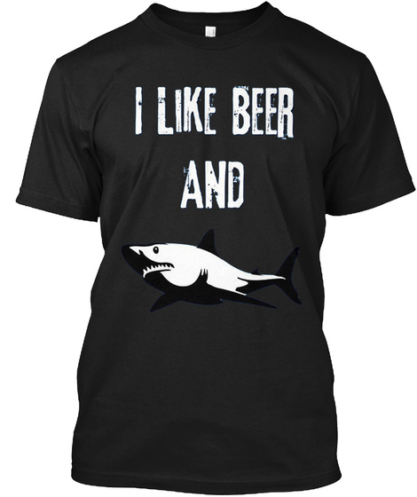 I Like Beer And Sharks T Shirt Black T-Shirt Front