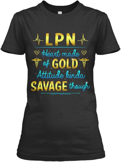 Lpn Heart Made Of Gold Attitude Kinda Savage Though Black T-Shirt Front